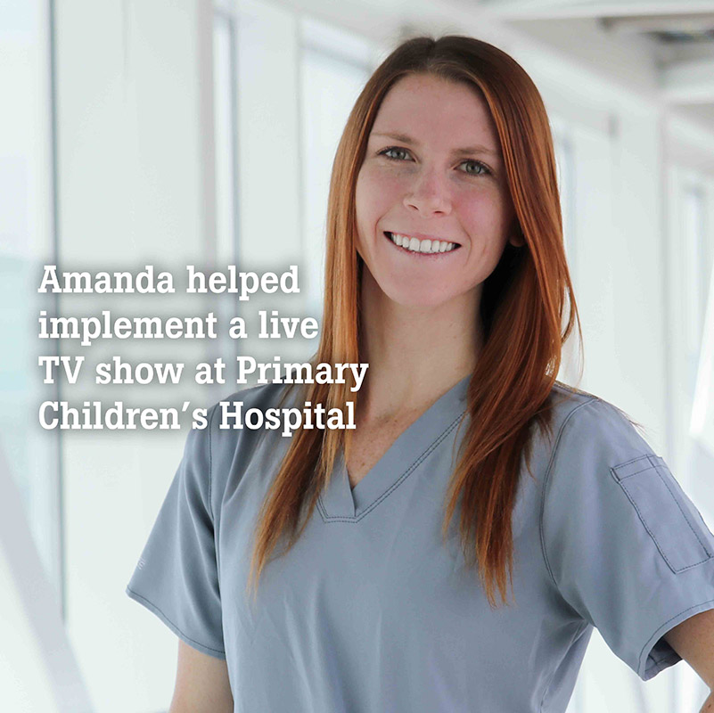 "Amanda stands in scrubs next to text that reads, ""Amanda helped implement a live TV show at Primary Children's Hospital."""