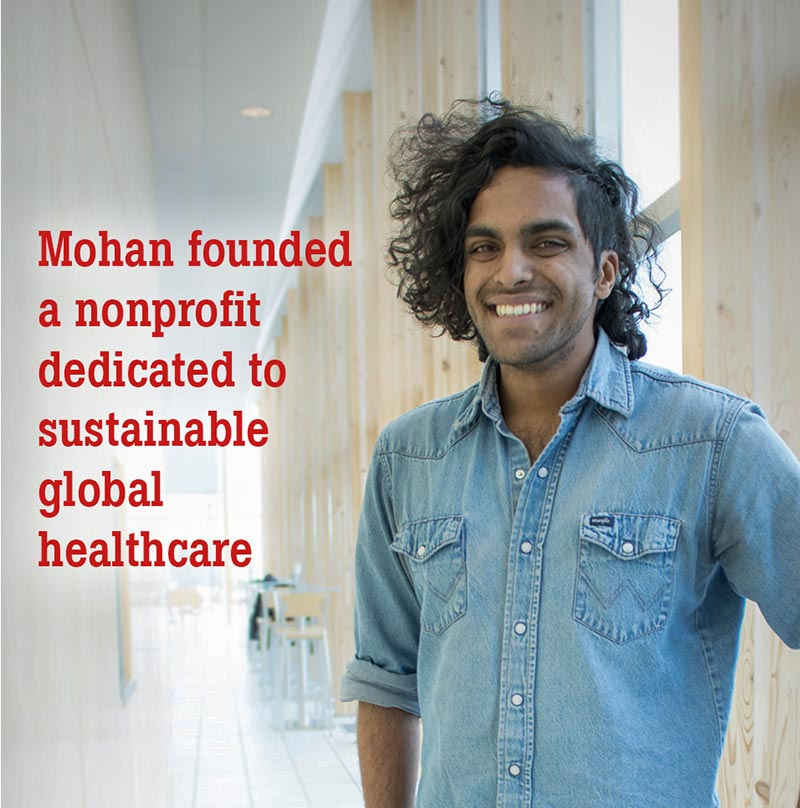 Mohan founded a nonprofit dedicated to sustainable global healthcare.